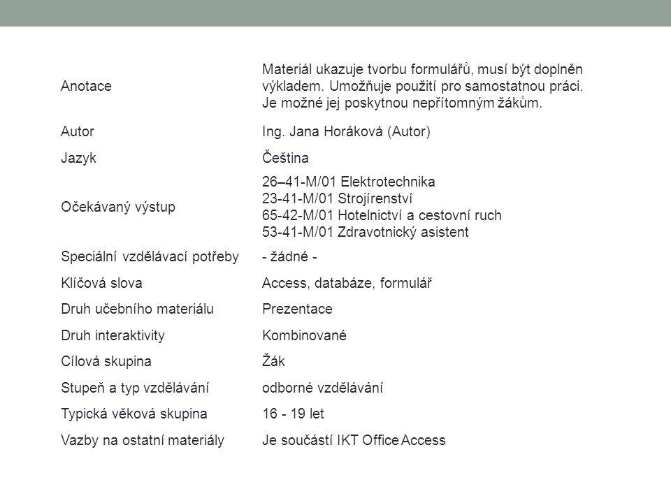 Anotace Materiál ukazuje tvorbu formulářů, musí být doplněn výkladem.