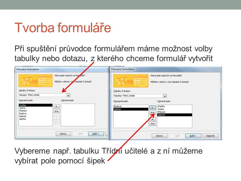 Tvorba formuláře Při spuštění průvodce formulářem máme možnost volby tabulky nebo dotazu, z kterého chceme formulář vytvořit Vybereme např.