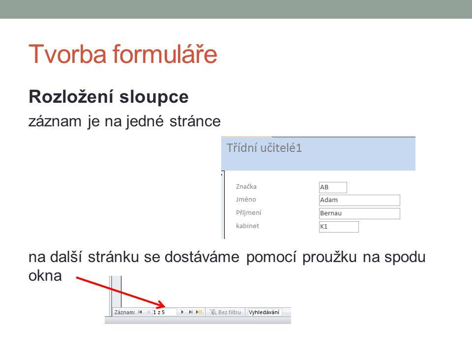 Tvorba formuláře Rozložení sloupce záznam je na jedné stránce na další stránku se dostáváme pomocí proužku na spodu okna