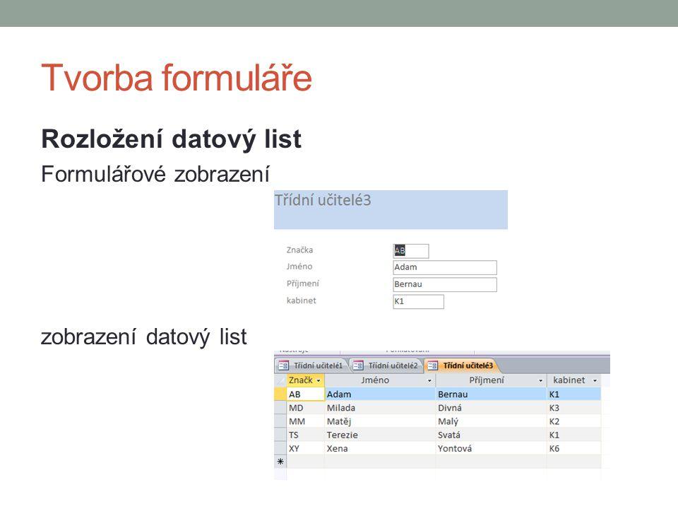 Tvorba formuláře Rozložení datový list Formulářové zobrazení zobrazení datový list