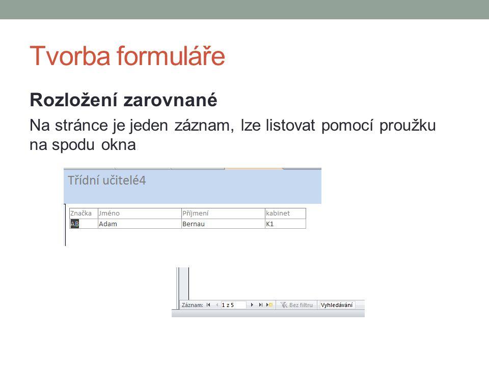 Tvorba formuláře Rozložení zarovnané Na stránce je jeden záznam, lze listovat pomocí proužku na spodu okna