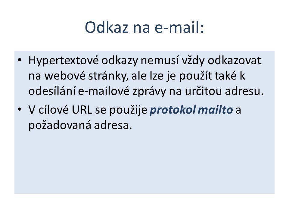 Odkaz na e-mail: Hypertextové odkazy nemusí vždy odkazovat na webové stránky, ale lze je použít také k odesílání e-mailové zprávy na určitou adresu.