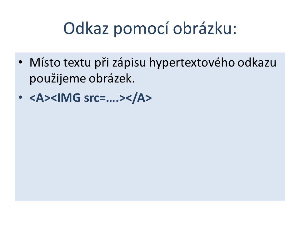 Odkaz pomocí obrázku: Místo textu při zápisu hypertextového odkazu použijeme obrázek.