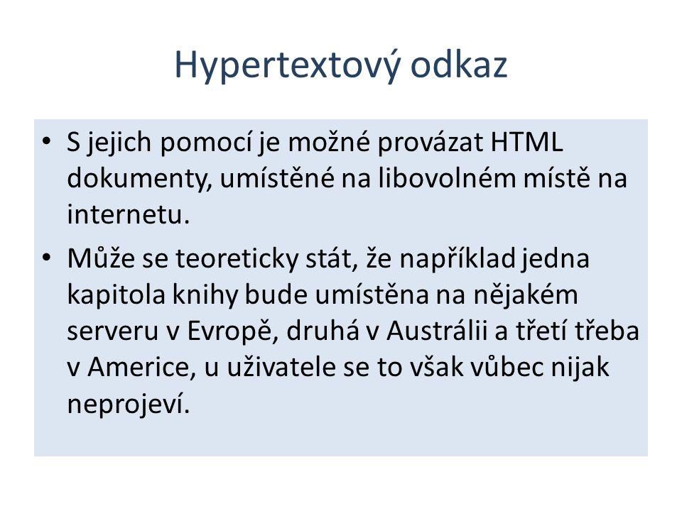 Hypertextový odkaz S jejich pomocí je možné provázat HTML dokumenty, umístěné na libovolném místě na internetu.