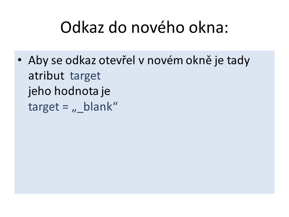 """Odkaz do nového okna: Aby se odkaz otevřel v novém okně je tady atribut target jeho hodnota je target = """"_blank"""