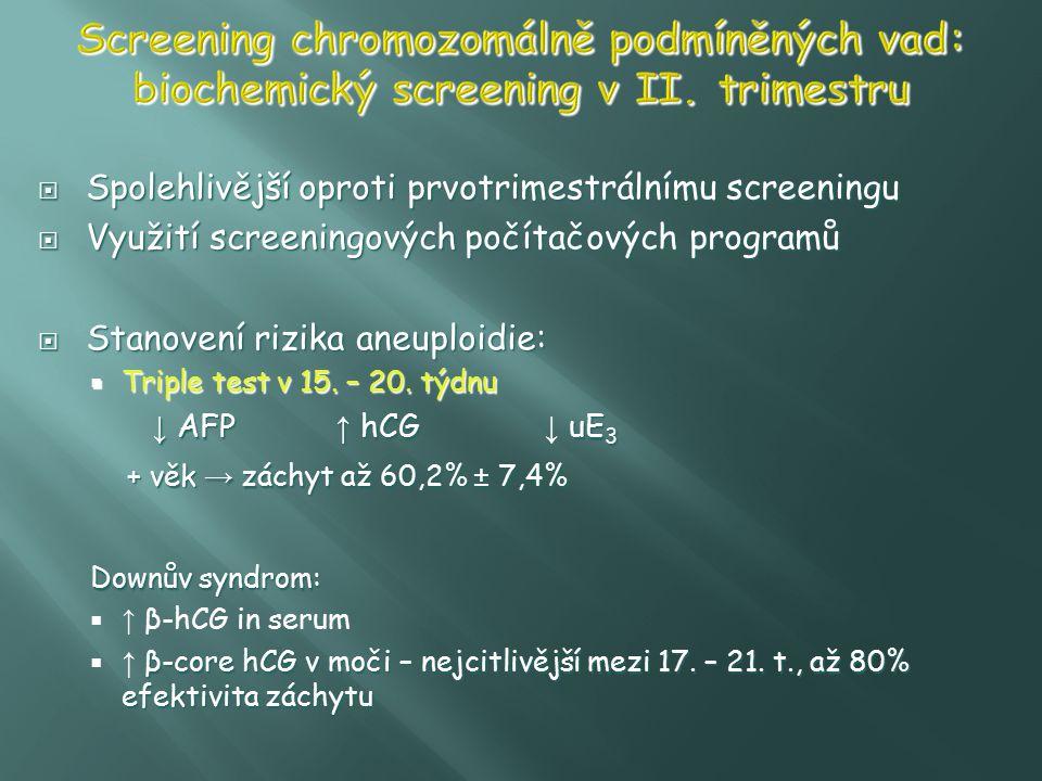  Spolehlivější oproti prvotrimestrálnímu screeningu  Využití screeningových počítačových programů  Stanovení rizika aneuploidie:  Triple test v 15
