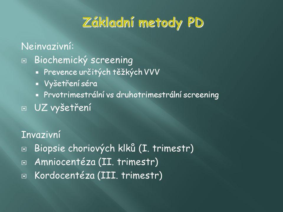 Neinvazivní:  Biochemický screening  Prevence určitých těžkých VVV  Vyšetření séra  Prvotrimestrální vs druhotrimestrální screening  UZ vyšetření