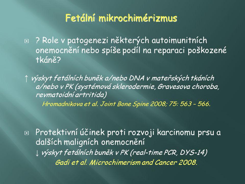 Fetální mikrochimérizmus  ? Role v patogenezi některých autoimunitních onemocnění nebo spíše podíl na reparaci poškozené tkáně? ↑ výskyt fetálních bu