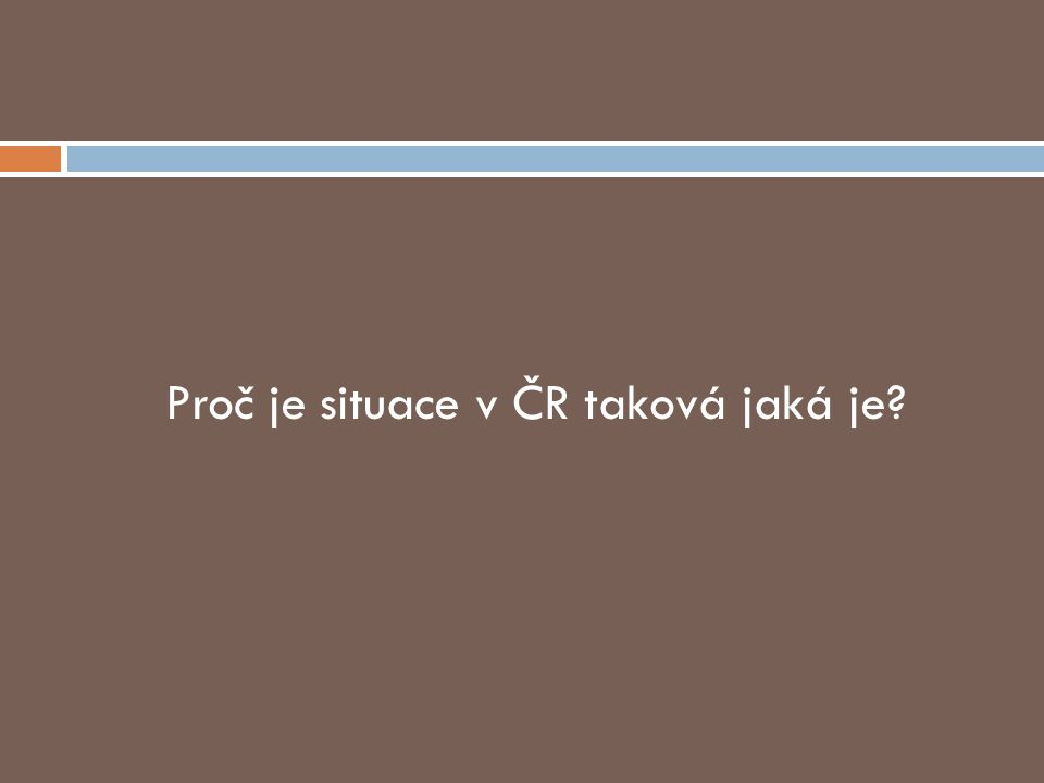 Proč je situace v ČR taková jaká je