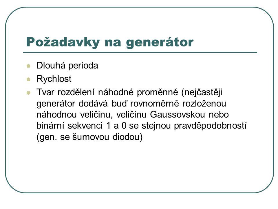 Požadavky na generátor Dlouhá perioda Rychlost Tvar rozdělení náhodné proměnné (nejčastěji generátor dodává buď rovnoměrně rozloženou náhodnou veličin