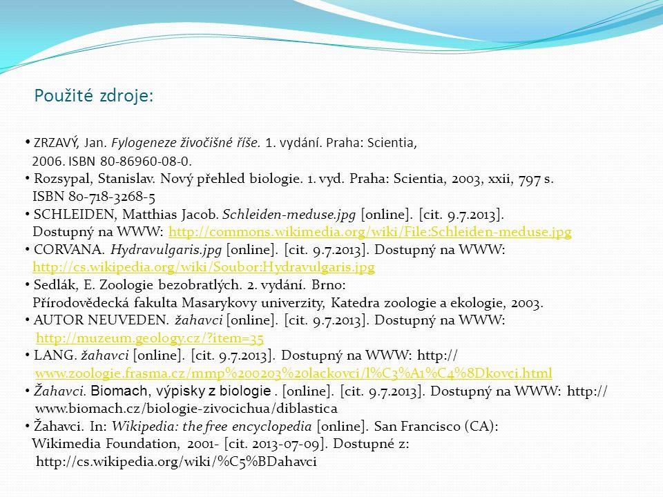 Použité zdroje: ZRZAVÝ, Jan. Fylogeneze živočišné říše. 1. vydání. Praha: Scientia, 2006. ISBN 80-86960-08-0. Rozsypal, Stanislav. Nový přehled biolog