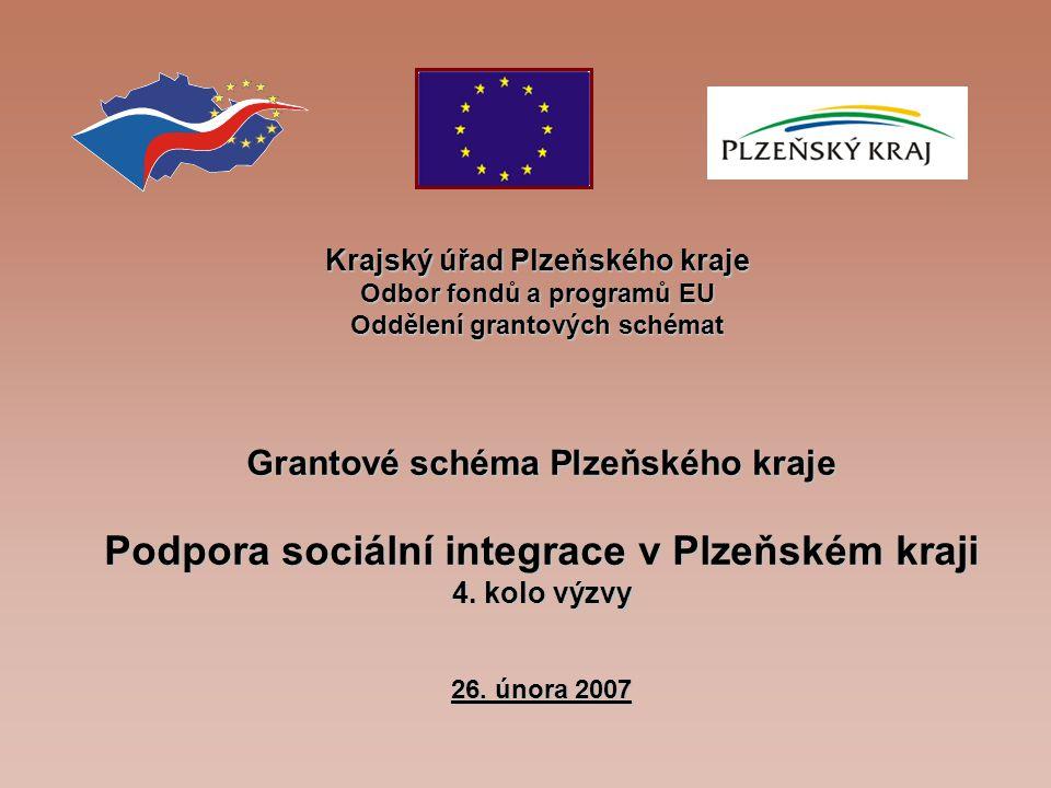 Krajský úřad Plzeňského kraje Odbor fondů a programů EU Oddělení grantových schémat Grantové schéma Plzeňského kraje Podpora sociální integrace v Plzeňském kraji 4.