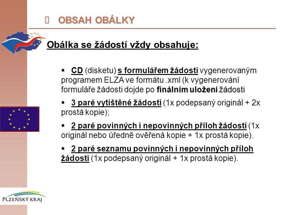  OBSAH OBÁLKY Obálka se žádostí vždy obsahuje:  finálním uložení žádosti  CD (disketu) s formulářem žádosti vygenerovaným programem ELZA ve formátu.xml (k vygenerování formuláře žádosti dojde po finálním uložení žádosti   3 paré vytištěné žádosti (1x podepsaný originál + 2x prostá kopie);   2 paré povinných i nepovinných příloh žádosti (1x originál nebo úředně ověřená kopie + 1x prostá kopie).