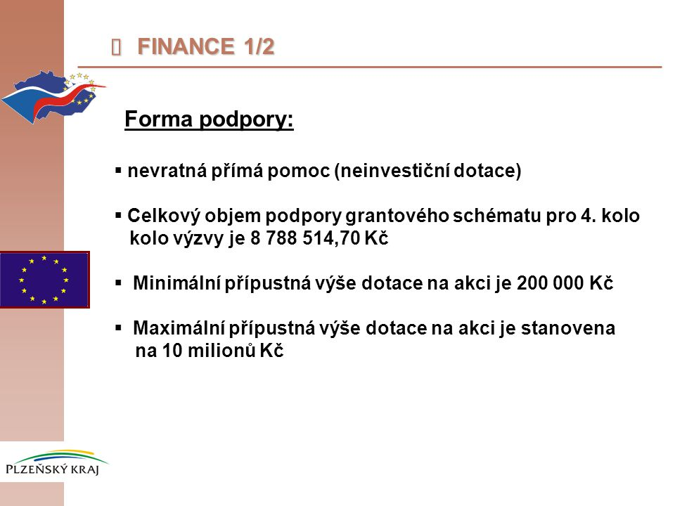  FINANCE 1/2 Forma podpory:  nevratná přímá pomoc (neinvestiční dotace)  Celkový objem podpory grantového schématu pro 4. kolo kolo výzvy je 8 788