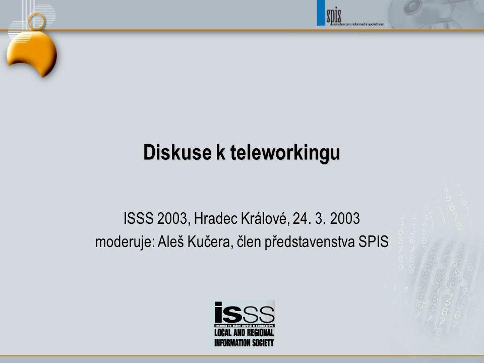Diskuse k teleworkingu ISSS 2003, Hradec Králové, 24. 3. 2003 moderuje: Aleš Kučera, člen představenstva SPIS