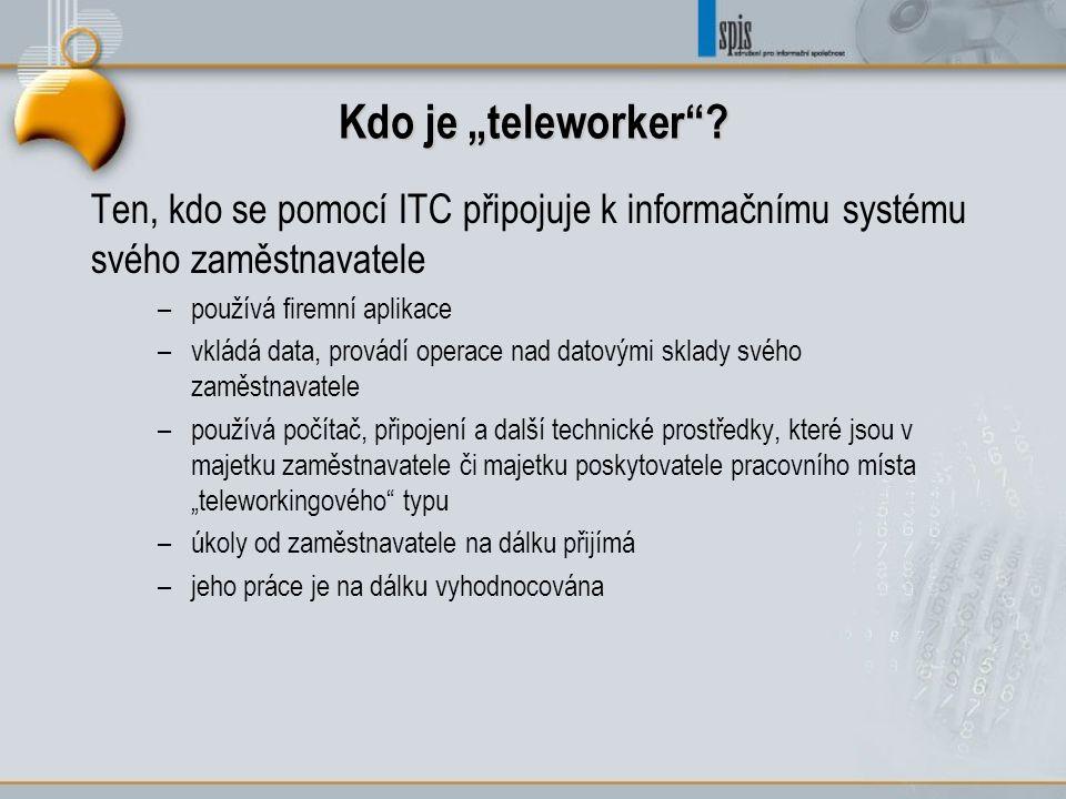 """Kdo je """"teleworker""""? Ten, kdo se pomocí ITC připojuje k informačnímu systému svého zaměstnavatele –používá firemní aplikace –vkládá data, provádí oper"""