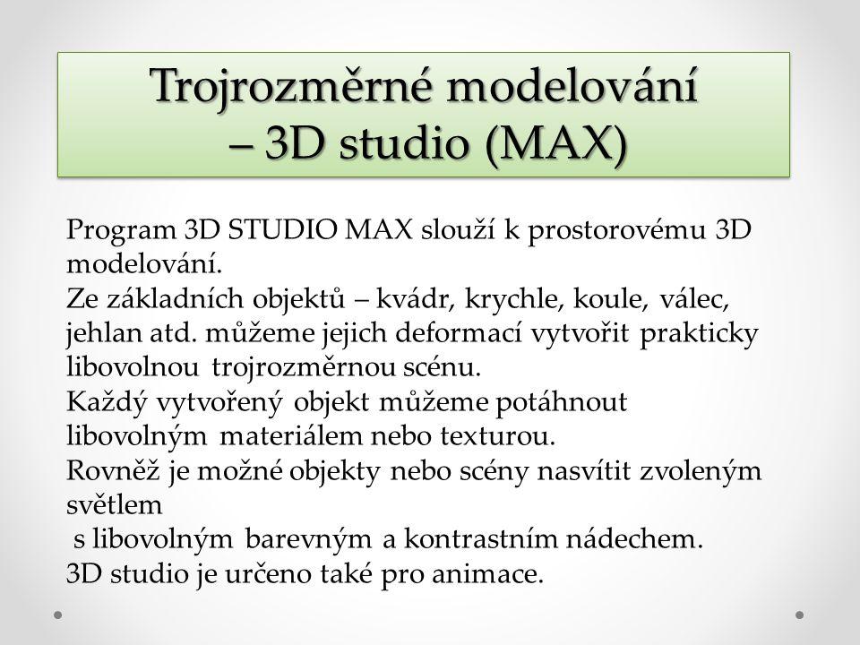 Trojrozměrné modelování – 3D studio (MAX) – 3D studio (MAX) Trojrozměrné modelování – 3D studio (MAX) – 3D studio (MAX) Program 3D STUDIO MAX slouží k prostorovému 3D modelování.