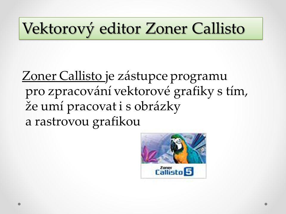 Vektorový editor Zoner Callisto Zoner Callisto je zástupce programu pro zpracování vektorové grafiky s tím, že umí pracovat i s obrázky a rastrovou grafikou