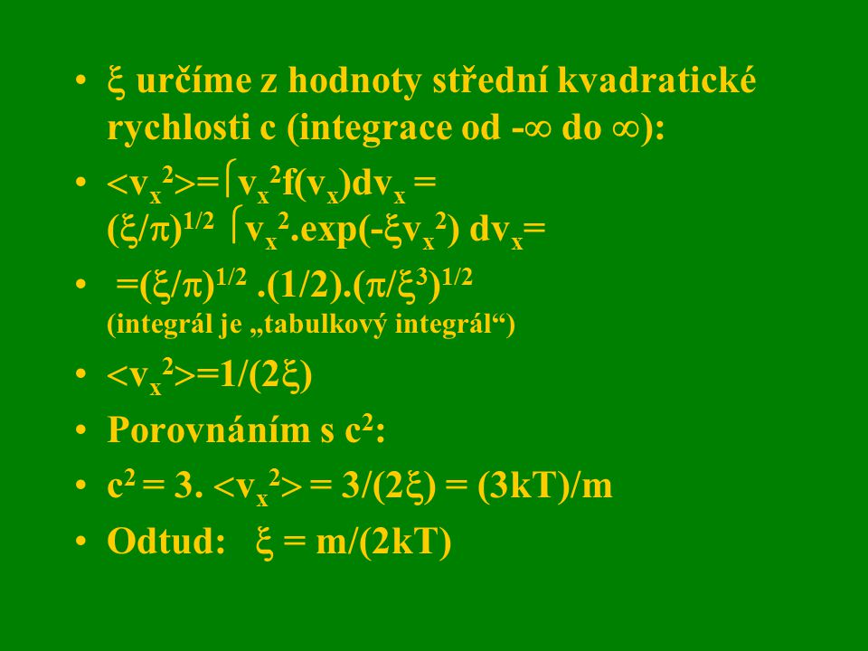  určíme z hodnoty střední kvadratické rychlosti c (integrace od -  do  ):  v x 2  =  v x 2 f(v x )dv x = (  /  ) 1/2  v x 2.exp(-  v x 2 ) d