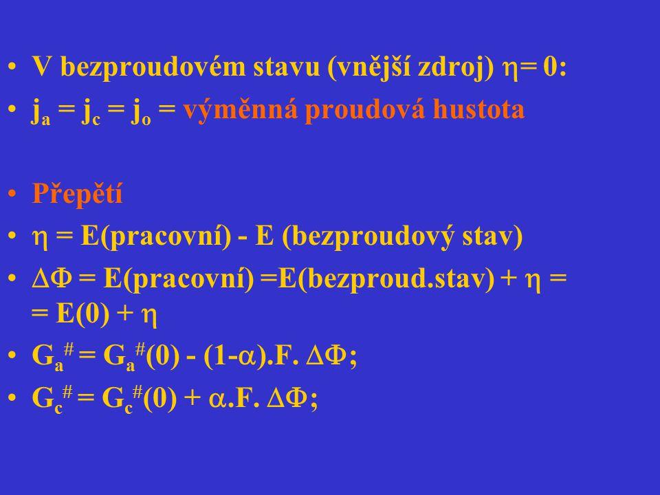 V bezproudovém stavu (vnější zdroj)  = 0: j a = j c = j o = výměnná proudová hustota Přepětí  = E(pracovní) - E (bezproudový stav)  = E(pracovní)