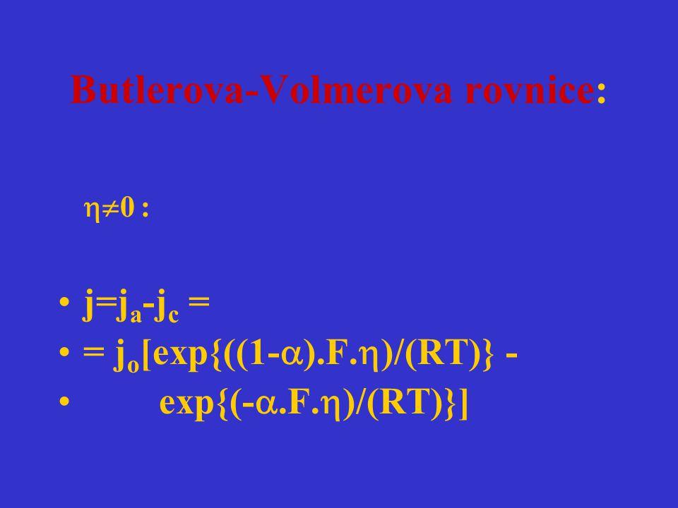 Butlerova-Volmerova rovnice:  0 : j=j a -j c = = j o [exp{((1-  ).F.  )/(RT)} - exp{(- .F.  )/(RT)}]