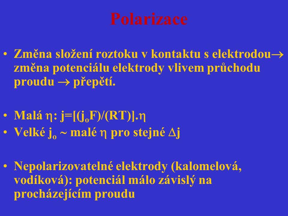 Polarizace Změna složení roztoku v kontaktu s elektrodou  změna potenciálu elektrody vlivem průchodu proudu  přepětí. Malá  : j=[(j o F)/(RT)].  V