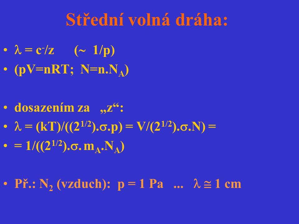 """Střední volná dráha: = c - /z (  1/p) (pV=nRT; N=n.N A ) dosazením za """"z"""": = (kT)/((2 1/2 ). .p) = V/(2 1/2 ). .N) = = 1/((2 1/2 ). . m A.N A ) Př"""