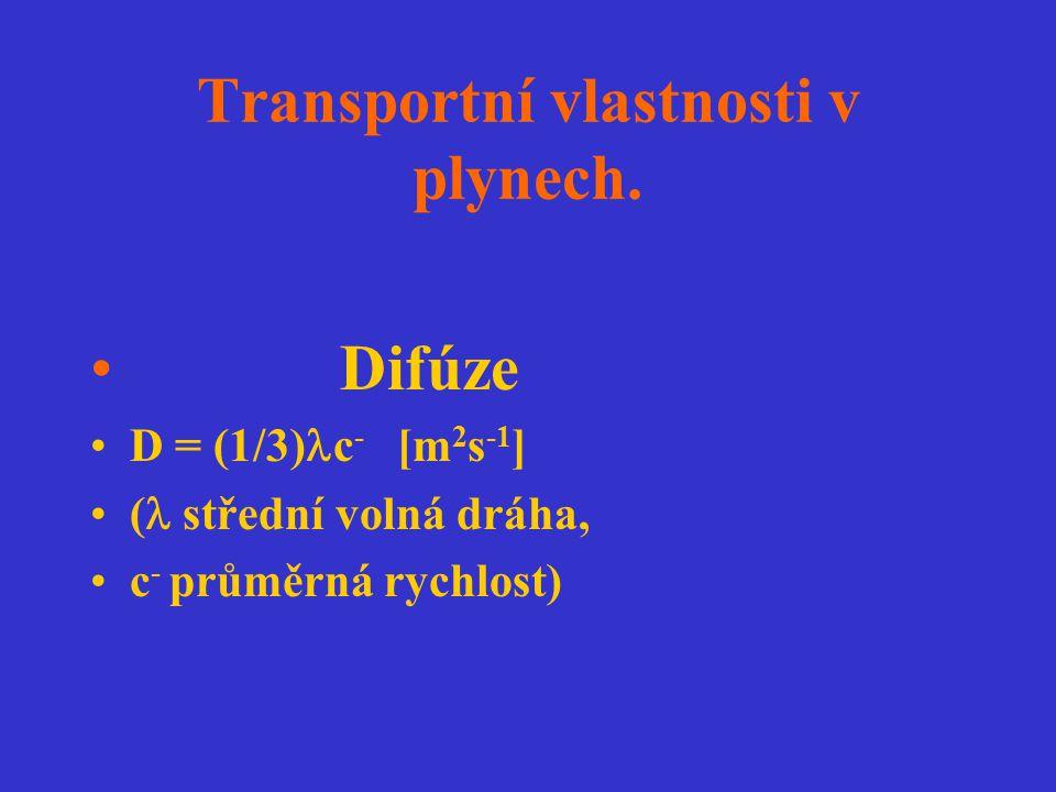 Transportní vlastnosti v plynech. Difúze D = (1/3) c - [m 2 s -1 ] ( střední volná dráha, c - průměrná rychlost)