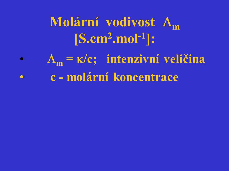 Molární vodivost  m [S.cm 2.mol -1 ]:  m =  /c; intenzivní veličina c - molární koncentrace