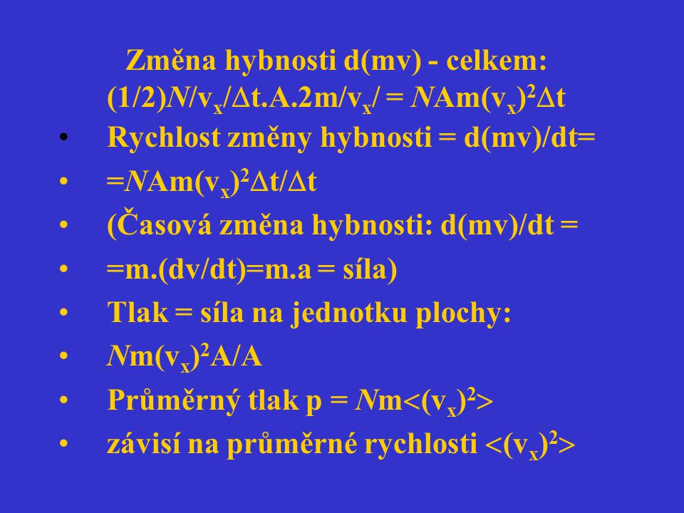 Změna hybnosti d(mv) - celkem: (1/2)N/v x /  t.A.2m/v x / = NAm(v x ) 2  t Rychlost změny hybnosti = d(mv)/dt= =NAm(v x ) 2  t/  t (Časová změna h