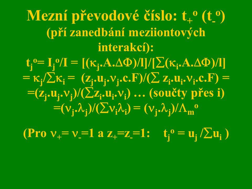 Mezní převodové číslo: t + o (t - o ) (pří zanedbání meziiontových interakcí): t j o = I j o /I = [(  j.A.  )/l]/[  (  i.A.  )/l] =  j /  i