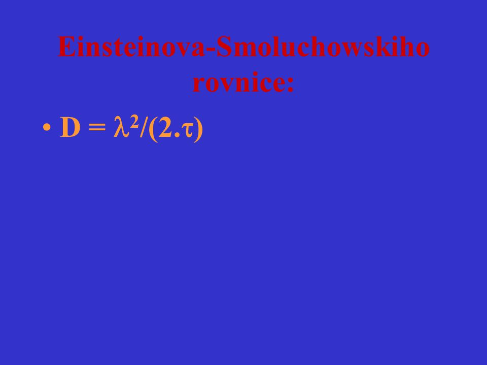 Einsteinova-Smoluchowskiho rovnice: D = 2 /(2.  )