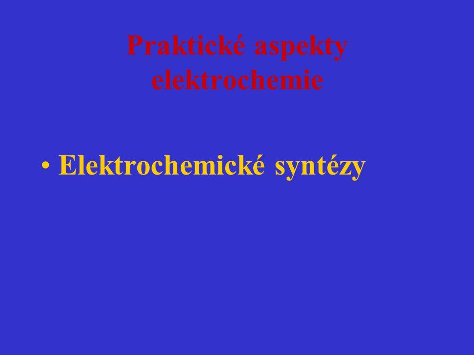 Praktické aspekty elektrochemie Elektrochemické syntézy