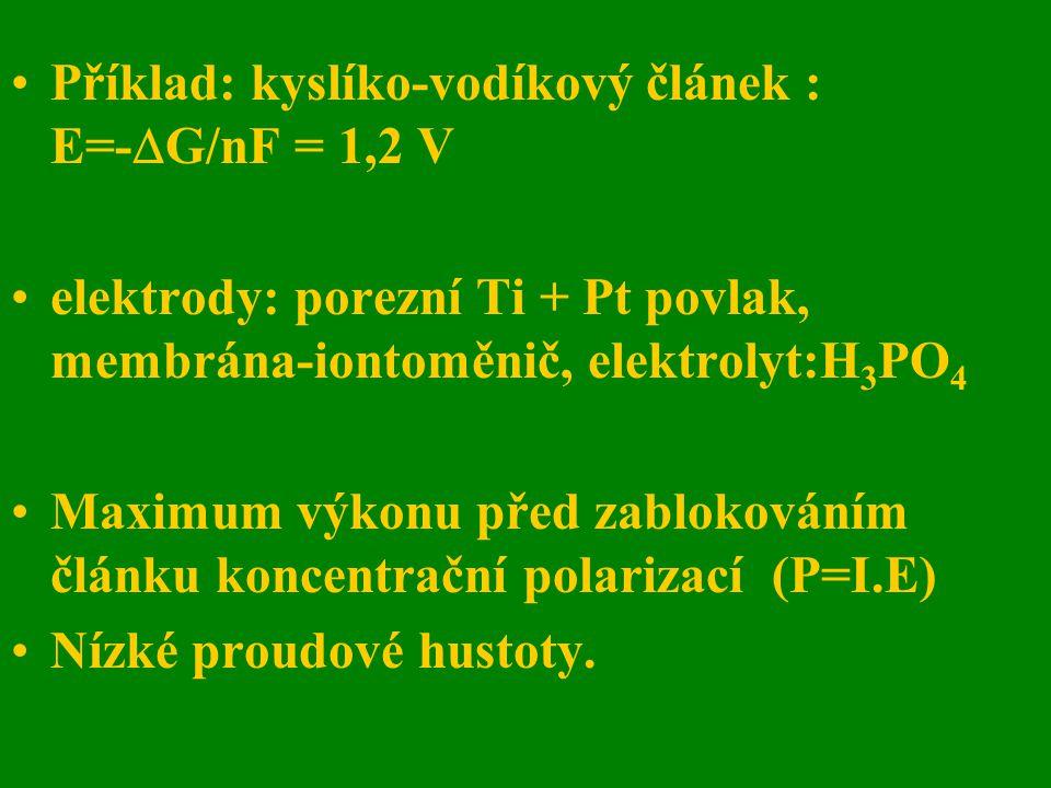 Příklad: kyslíko-vodíkový článek : E=-  G/nF = 1,2 V elektrody: porezní Ti + Pt povlak, membrána-iontoměnič, elektrolyt:H 3 PO 4 Maximum výkonu před
