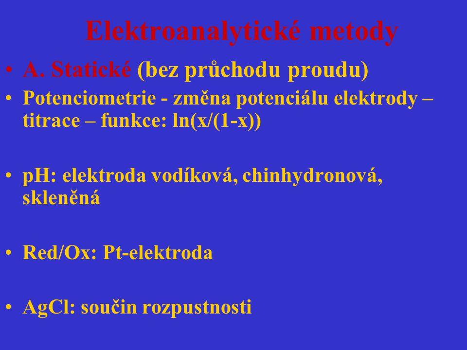 Elektroanalytické metody A. Statické (bez průchodu proudu) Potenciometrie - změna potenciálu elektrody – titrace – funkce: ln(x/(1-x)) pH: elektroda v