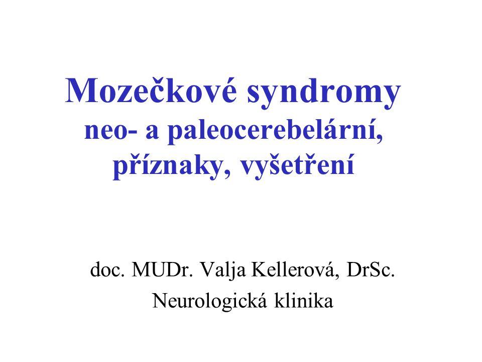 Mozečkové syndromy neo- a paleocerebelární, příznaky, vyšetření doc. MUDr. Valja Kellerová, DrSc. Neurologická klinika