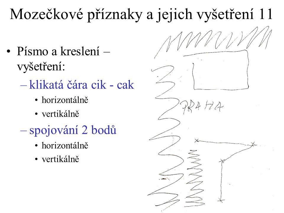 Mozečkové příznaky a jejich vyšetření 11 Písmo a kreslení – vyšetření: –klikatá čára cik - cak horizontálně vertikálně –spojování 2 bodů horizontálně