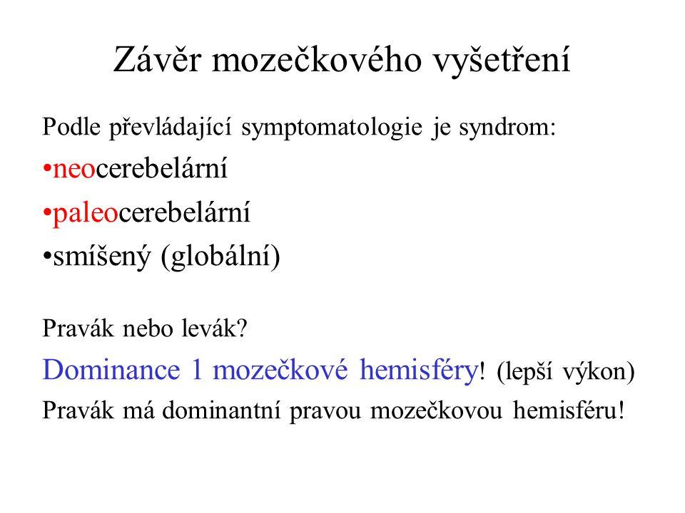 Závěr mozečkového vyšetření Podle převládající symptomatologie je syndrom: neocerebelární paleocerebelární smíšený (globální) Pravák nebo levák.