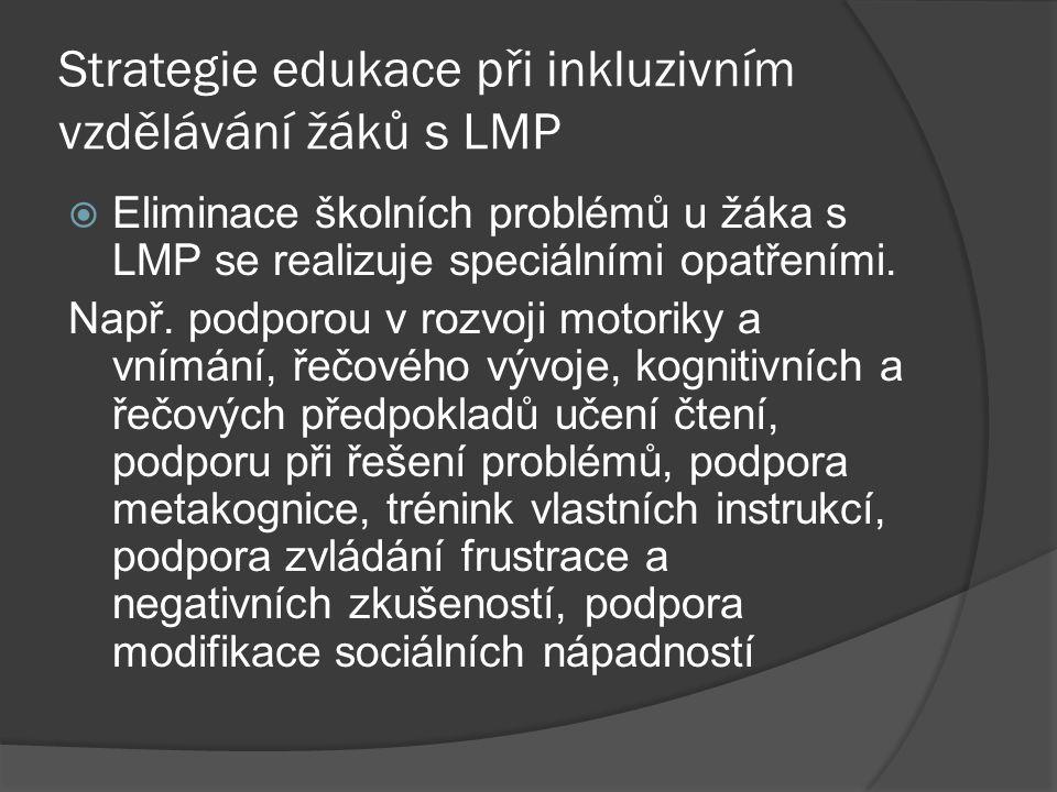 Strategie edukace při inkluzivním vzdělávání žáků s LMP  Eliminace školních problémů u žáka s LMP se realizuje speciálními opatřeními. Např. podporou
