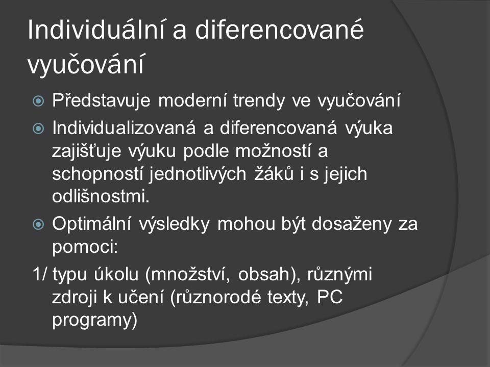 Individuální a diferencované vyučování  Představuje moderní trendy ve vyučování  Individualizovaná a diferencovaná výuka zajišťuje výuku podle možno