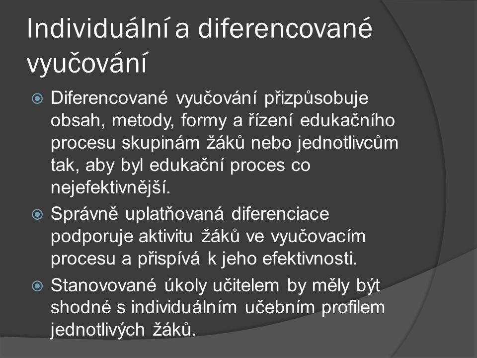 Individuální a diferencované vyučování  Diferencované vyučování přizpůsobuje obsah, metody, formy a řízení edukačního procesu skupinám žáků nebo jedn