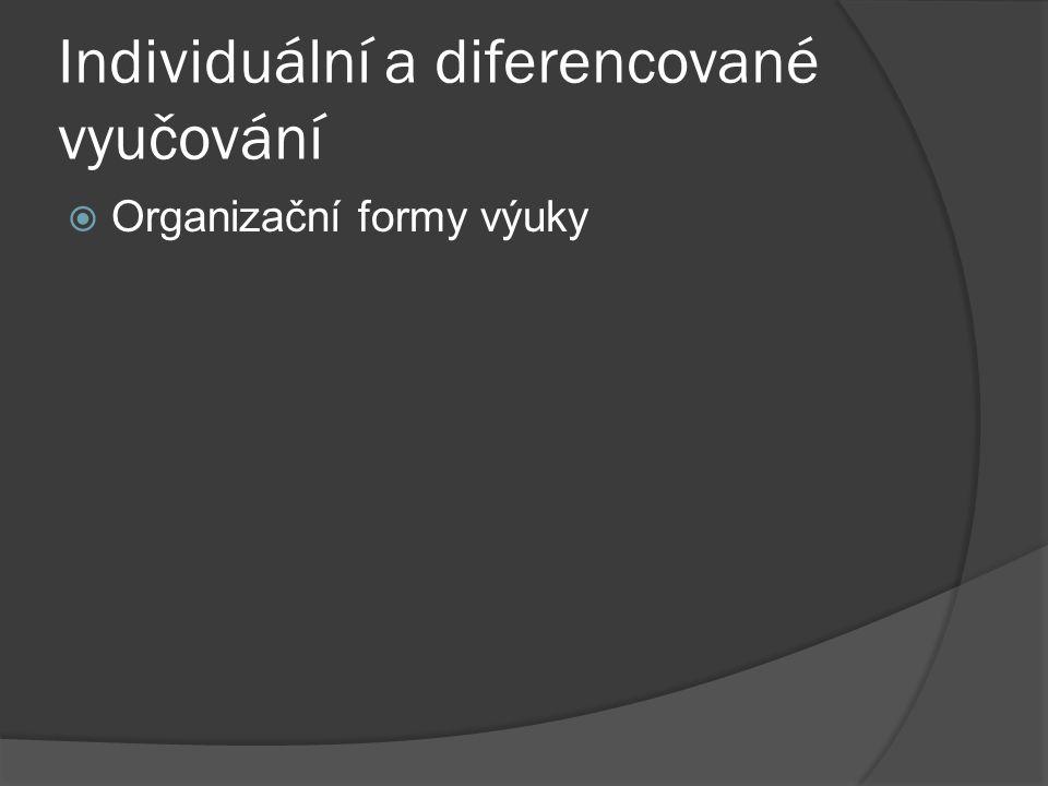 Individuální a diferencované vyučování  Organizační formy výuky