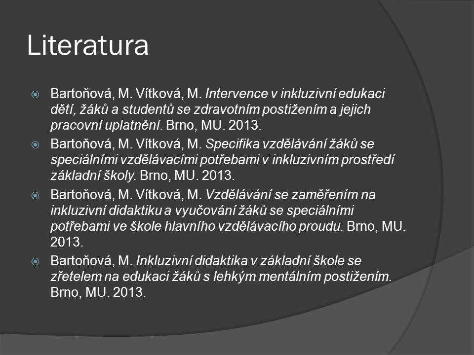 Literatura  Bartoňová, M. Vítková, M. Intervence v inkluzivní edukaci dětí, žáků a studentů se zdravotním postižením a jejich pracovní uplatnění. Brn