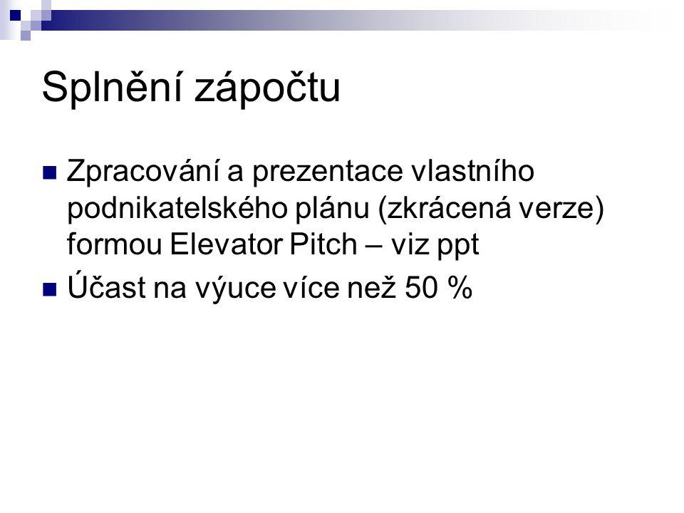 Splnění zápočtu Zpracování a prezentace vlastního podnikatelského plánu (zkrácená verze) formou Elevator Pitch – viz ppt Účast na výuce více než 50 %