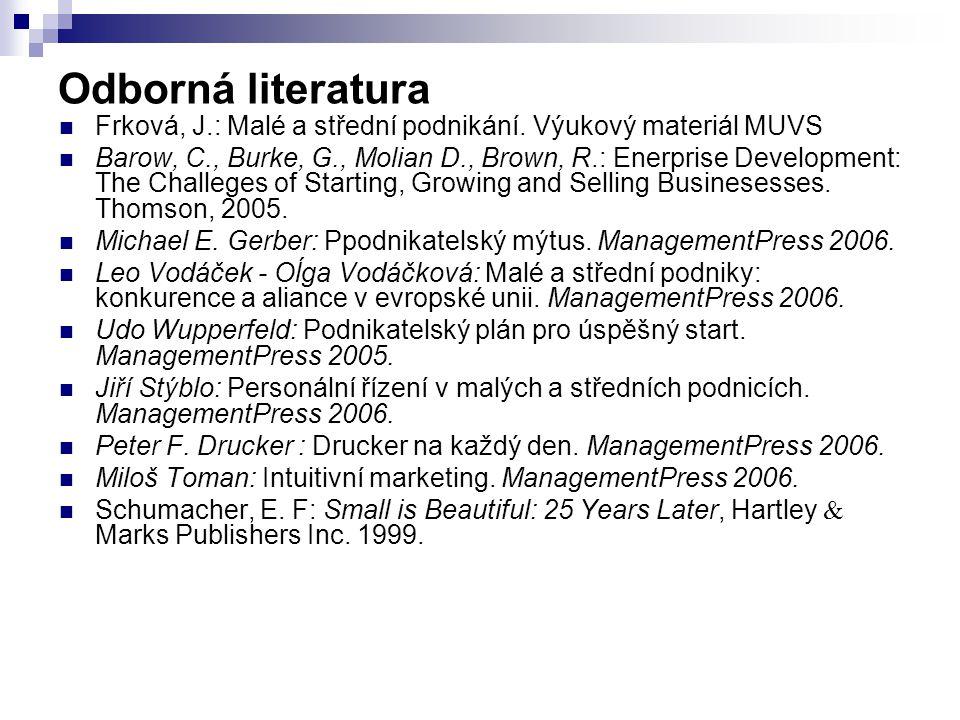 Odborná literatura Frková, J.: Malé a střední podnikání. Výukový materiál MUVS Barow, C., Burke, G., Molian D., Brown, R.: Enerprise Development: The