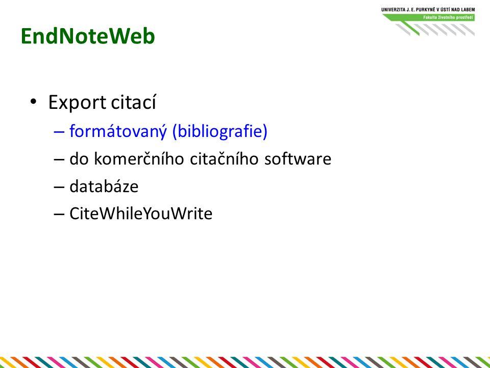 EndNoteWeb CiteWhileYouWrite – softwarový doplněk pro MS Word (i další textové editory) – ke stažení ze stránek EndNoteWeb Vkládání formátovaných citací do odborných textů přímo při psaní (on-line) + připravené formáty časopisů – v textu i seznam publikací + snadná změna formátu + automatické číslování - neumí zkratky časopisů - nelze definovat vlastní formáty