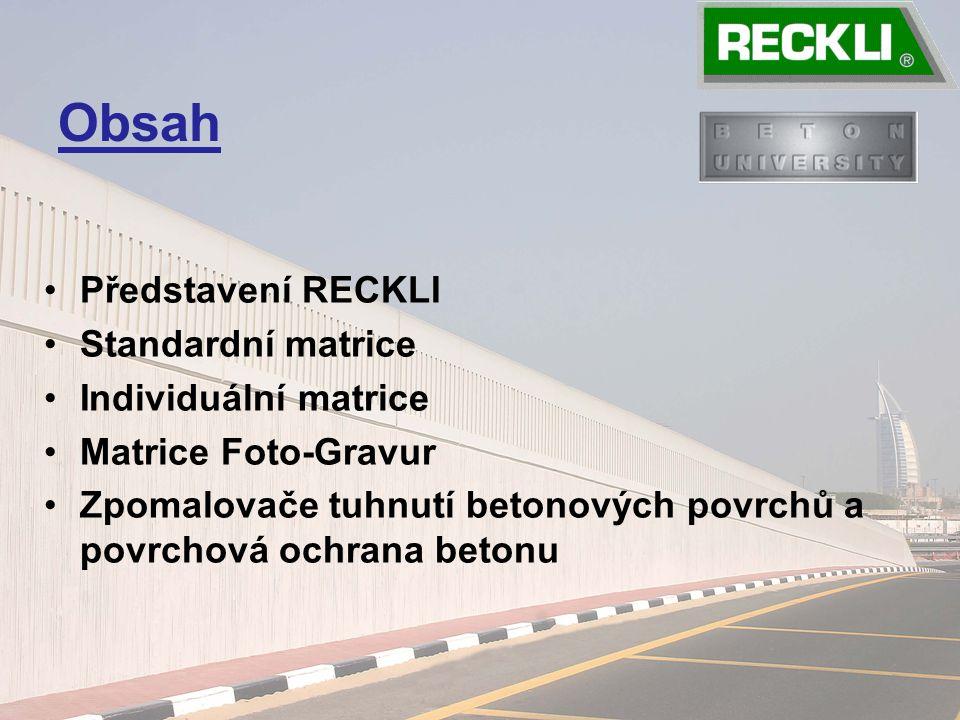 Obsah Představení RECKLI Standardní matrice Individuální matrice Matrice Foto-Gravur Zpomalovače tuhnutí betonových povrchů a povrchová ochrana betonu