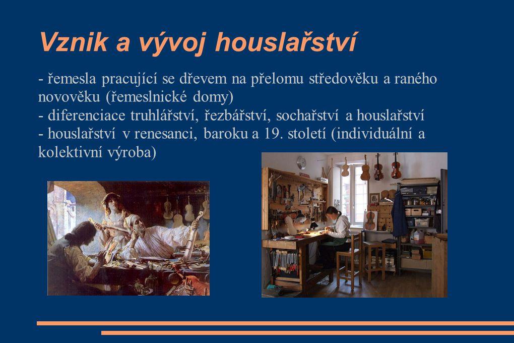 Vznik a vývoj houslařství - řemesla pracující se dřevem na přelomu středověku a raného novověku (řemeslnické domy) - diferenciace truhlářství, řezbářství, sochařství a houslařství - houslařství v renesanci, baroku a 19.