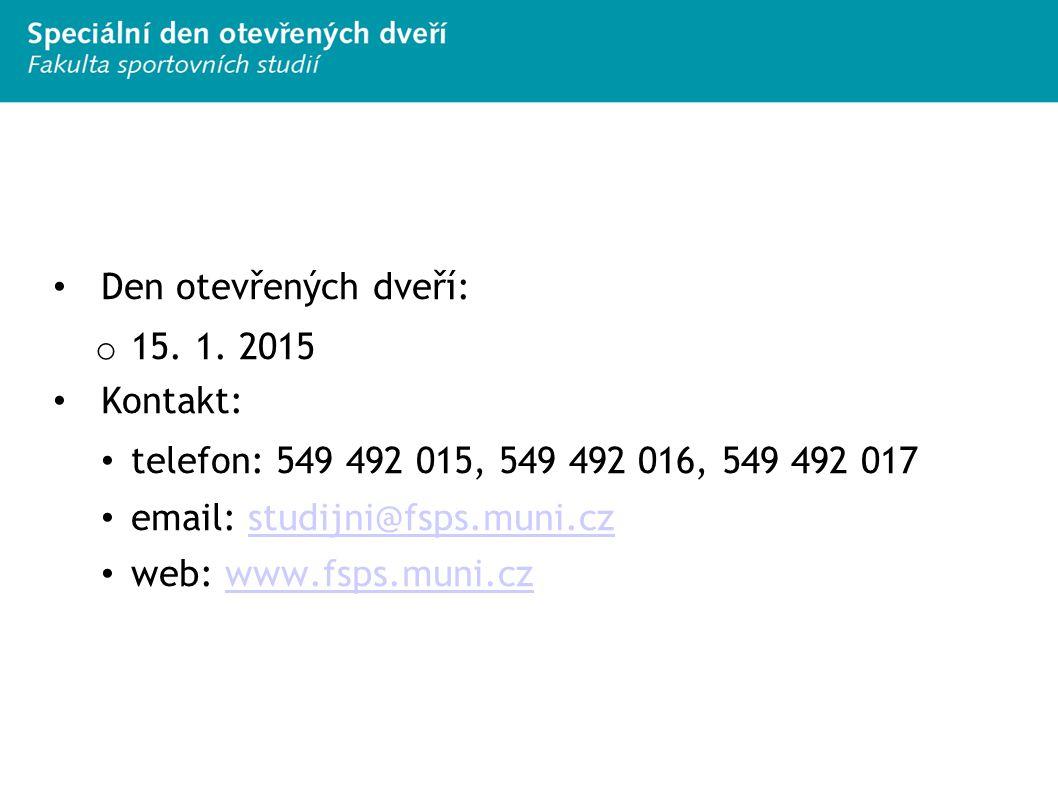 Den otevřených dveří: o 15. 1. 2015 Kontakt: telefon: 549 492 015, 549 492 016, 549 492 017 email: studijni@fsps.muni.czstudijni@fsps.muni.cz web: www