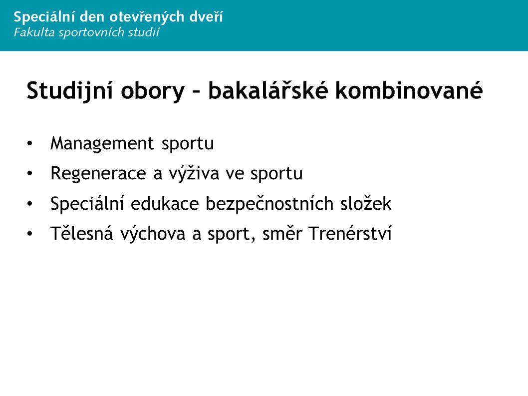 Studijní obory – bakalářské kombinované Management sportu Regenerace a výživa ve sportu Speciální edukace bezpečnostních složek Tělesná výchova a spor